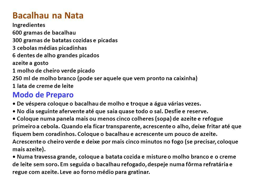 Bacalhau na Nata Ingredientes 600 gramas de bacalhau 300 gramas de batatas cozidas e picadas 3 cebolas médias picadinhas 6 dentes de alho grandes pica