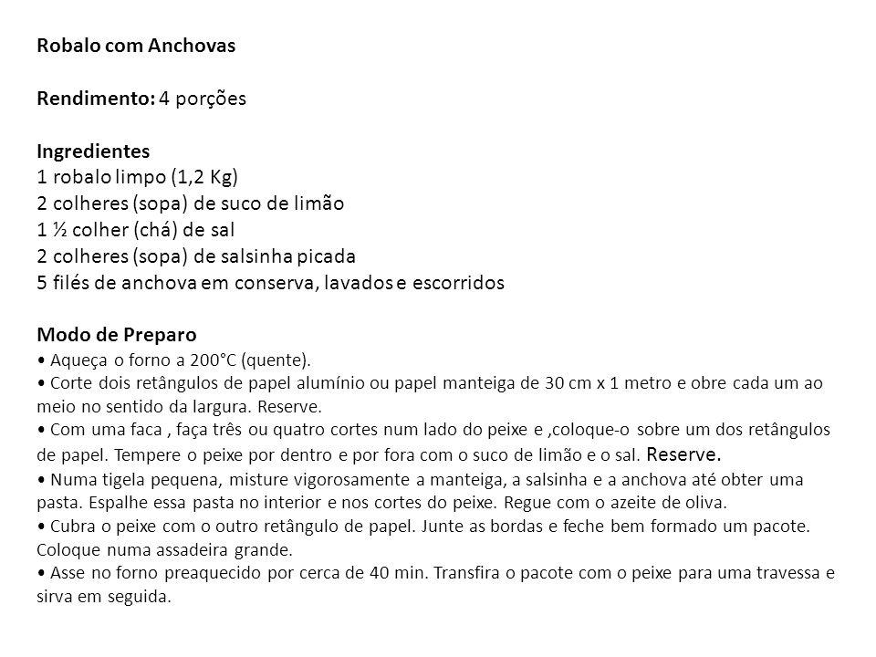 Robalo com Anchovas Rendimento: 4 porções Ingredientes 1 robalo limpo (1,2 Kg) 2 colheres (sopa) de suco de limão 1 ½ colher (chá) de sal 2 colheres (