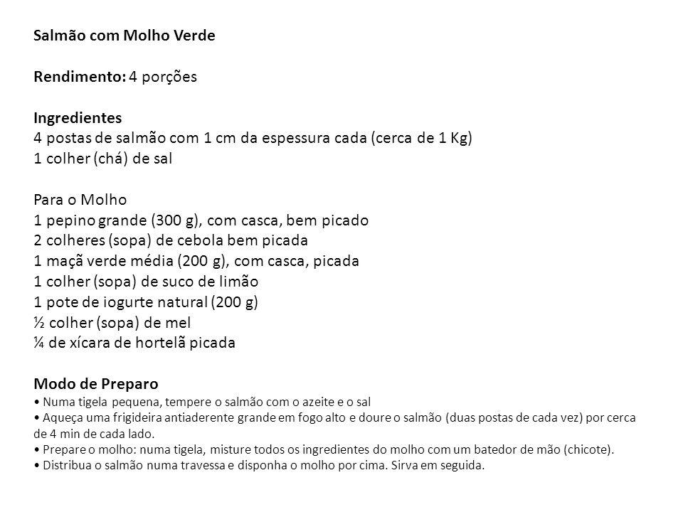 Salmão com Molho Verde Rendimento: 4 porções Ingredientes 4 postas de salmão com 1 cm da espessura cada (cerca de 1 Kg) 1 colher (chá) de sal Para o M
