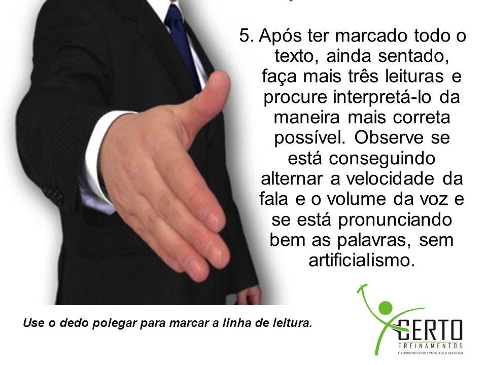 Use o dedo polegar para marcar a linha de leitura. 5. Após ter marcado todo o texto, ainda sentado, faça mais três leituras e procure interpretá-lo da