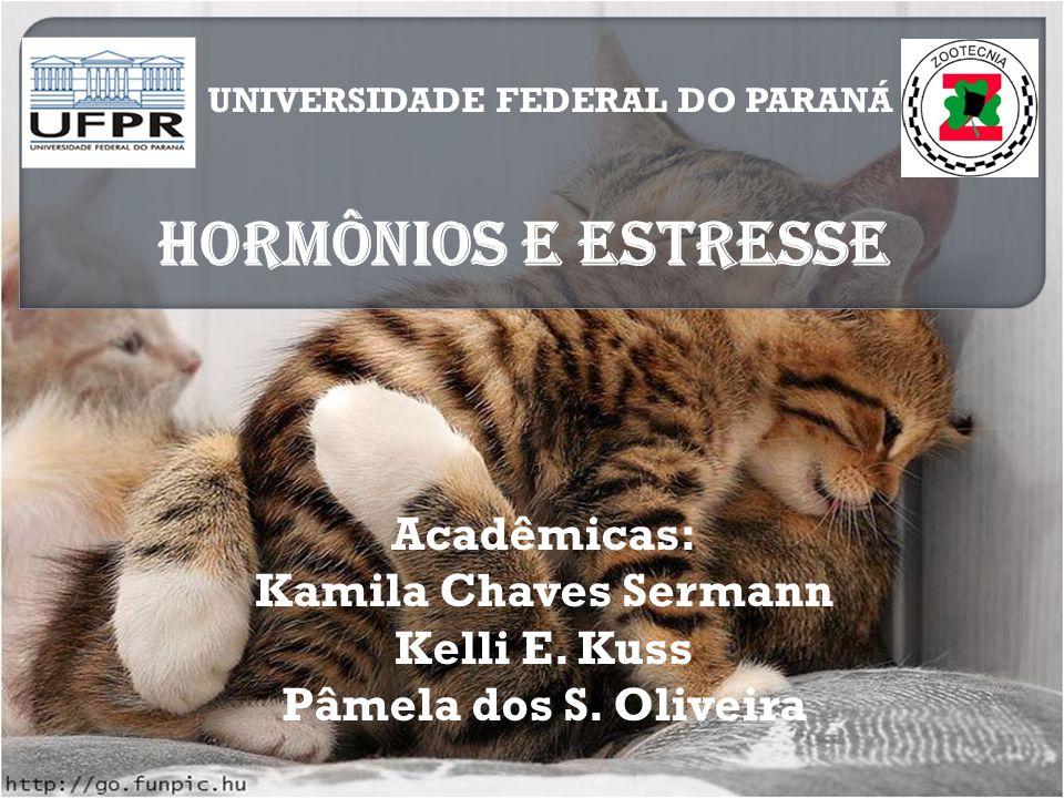 UNIVERSIDADE FEDERAL DO PARANÁ HORMÔNIOS E ESTRESSE Acadêmicas: Kamila Chaves Sermann Kelli E. Kuss Pâmela dos S. Oliveira