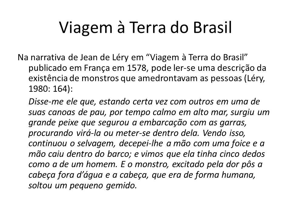 Viagem à Terra do Brasil Na narrativa de Jean de Léry em Viagem à Terra do Brasil publicado em França em 1578, pode ler-se uma descrição da existência