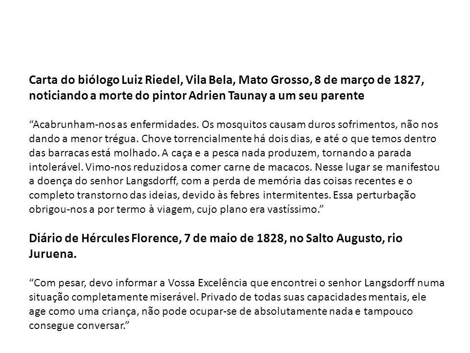 Carta do biólogo Luiz Riedel, Vila Bela, Mato Grosso, 8 de março de 1827, noticiando a morte do pintor Adrien Taunay a um seu parente Acabrunham-nos a