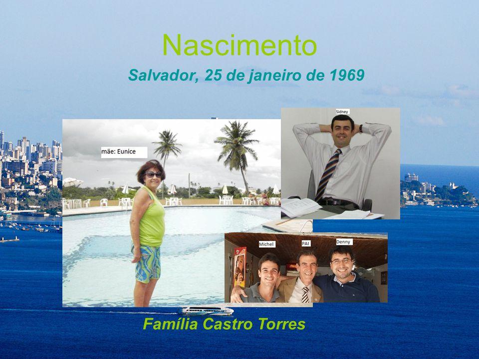 Nascimento Salvador, 25 de janeiro de 1969 Família Castro Torres