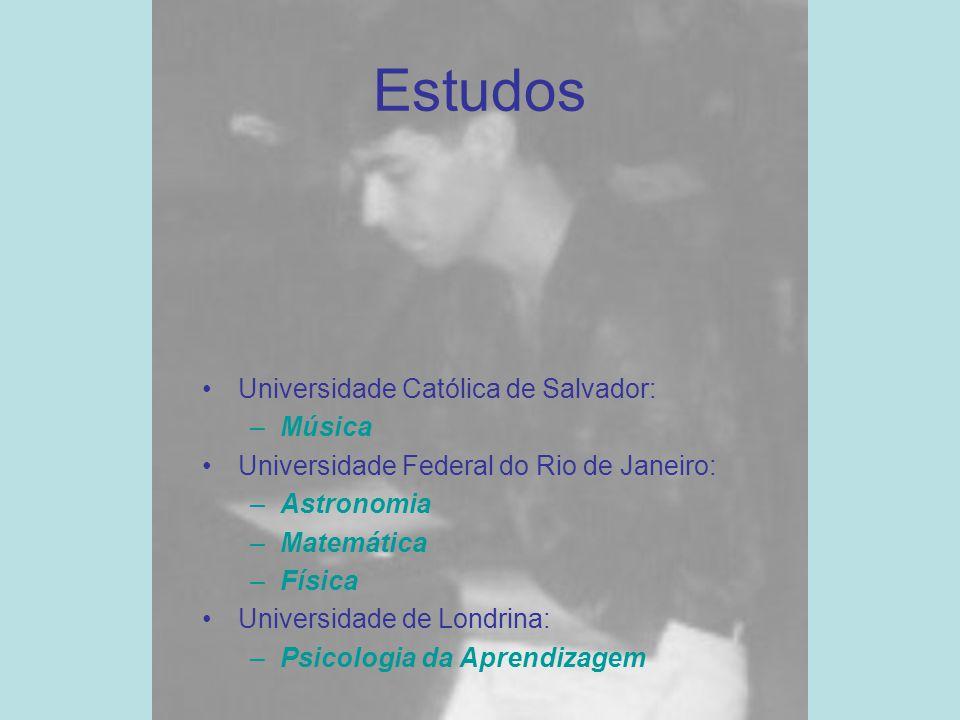 Estudos Universidade Católica de Salvador: –Música Universidade Federal do Rio de Janeiro: –Astronomia –Matemática –Física Universidade de Londrina: –