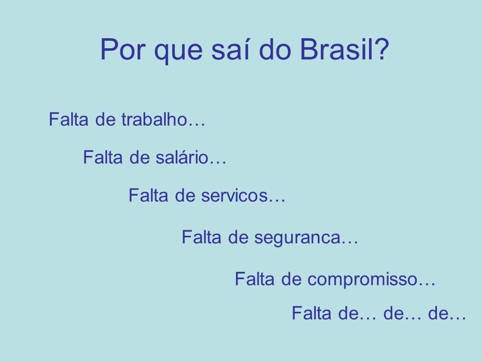 Por que saí do Brasil? Falta de trabalho… Falta de salário… Falta de servicos… Falta de seguranca… Falta de compromisso… Falta de… de… de…