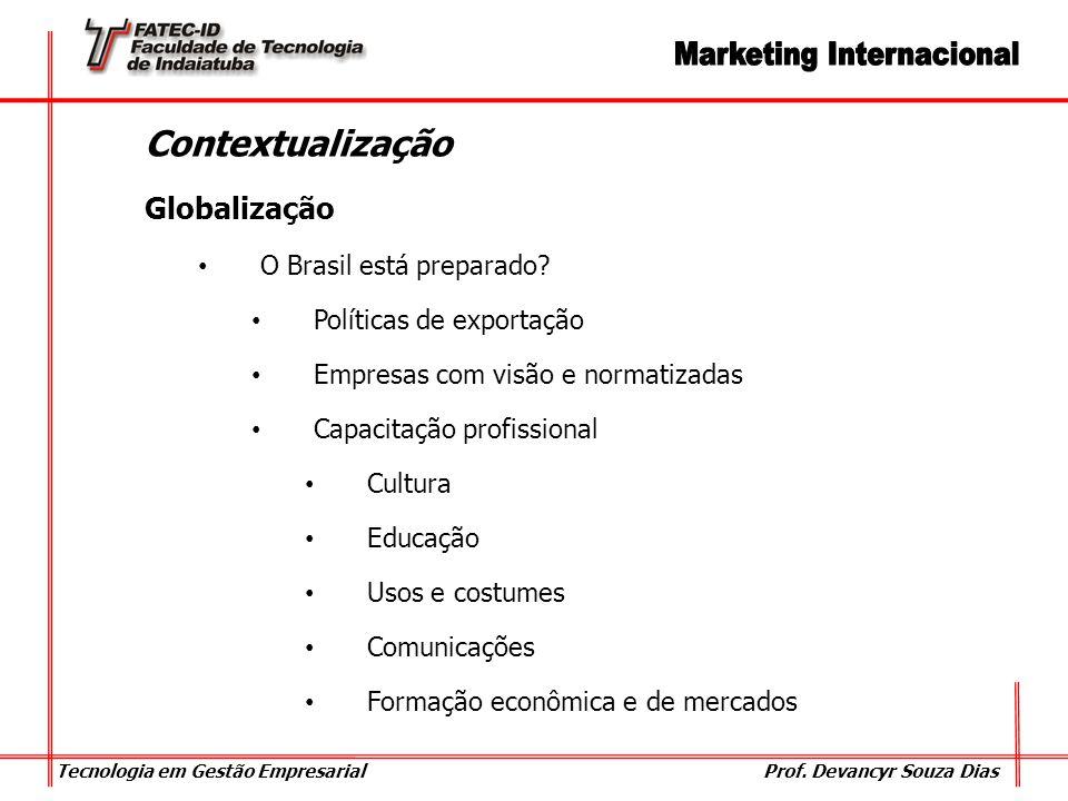 Tecnologia em Gestão Empresarial Prof. Devancyr Souza Dias Contextualização Globalização O Brasil está preparado? Políticas de exportação Empresas com