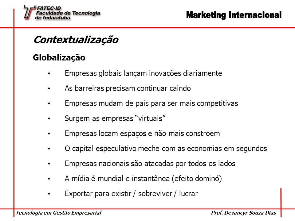 Tecnologia em Gestão Empresarial Prof. Devancyr Souza Dias Contextualização Globalização Empresas globais lançam inovações diariamente As barreiras pr
