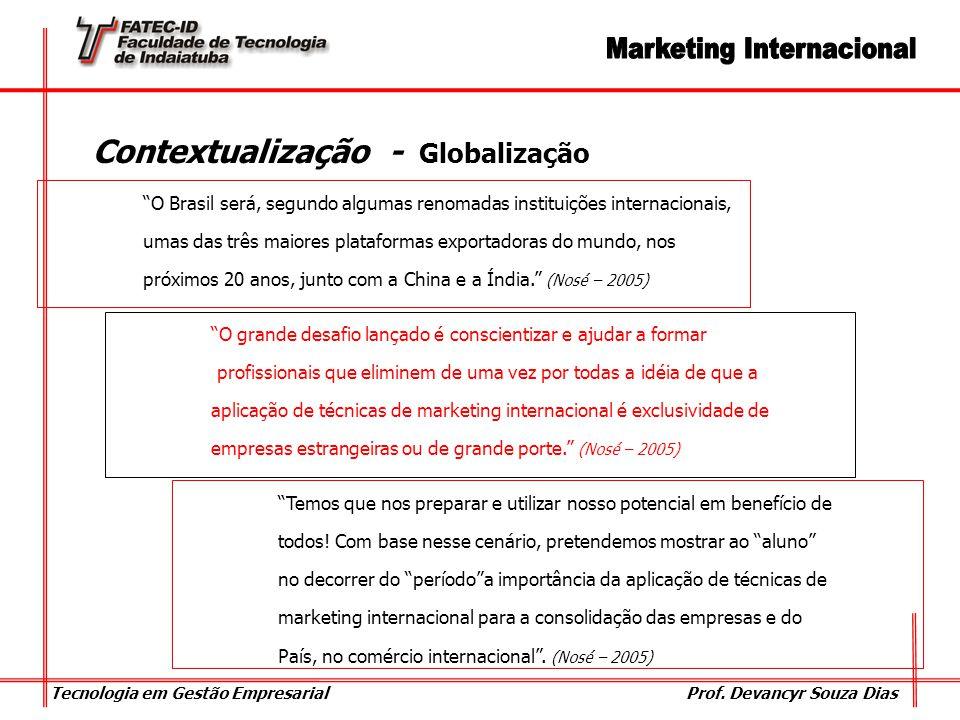 Tecnologia em Gestão Empresarial Prof. Devancyr Souza Dias Contextualização - Globalização O grande desafio lançado é conscientizar e ajudar a formar