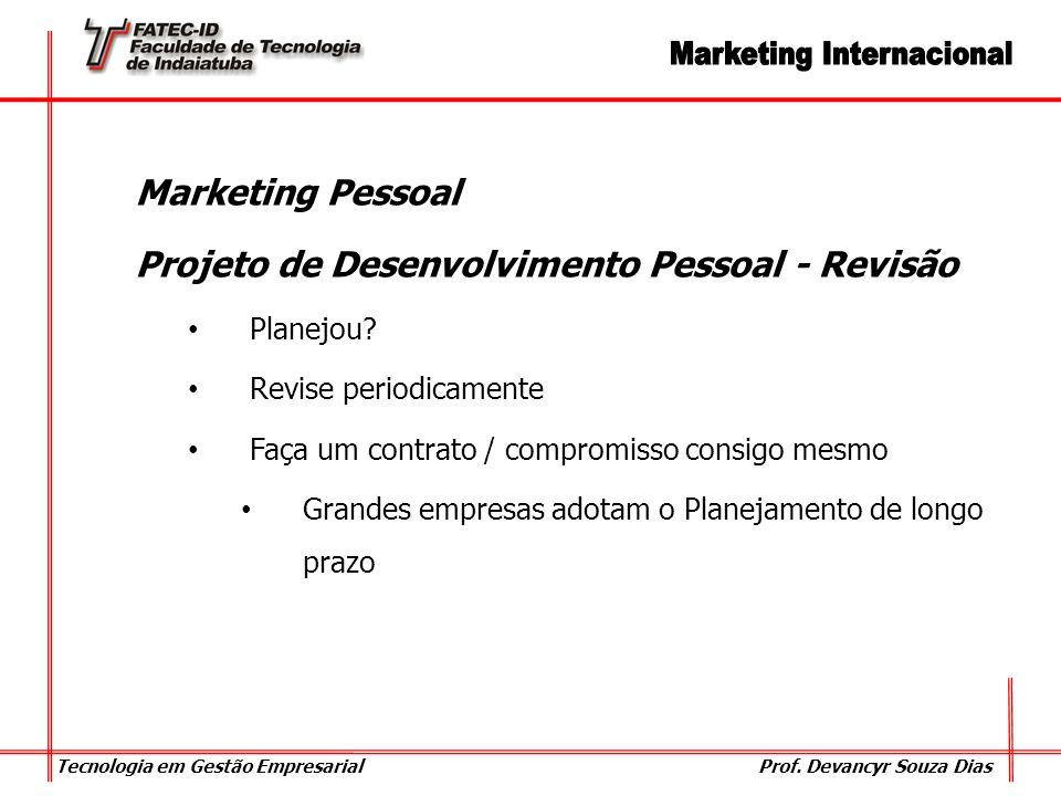 Tecnologia em Gestão Empresarial Prof. Devancyr Souza Dias Marketing Pessoal Projeto de Desenvolvimento Pessoal - Revisão Planejou? Revise periodicame