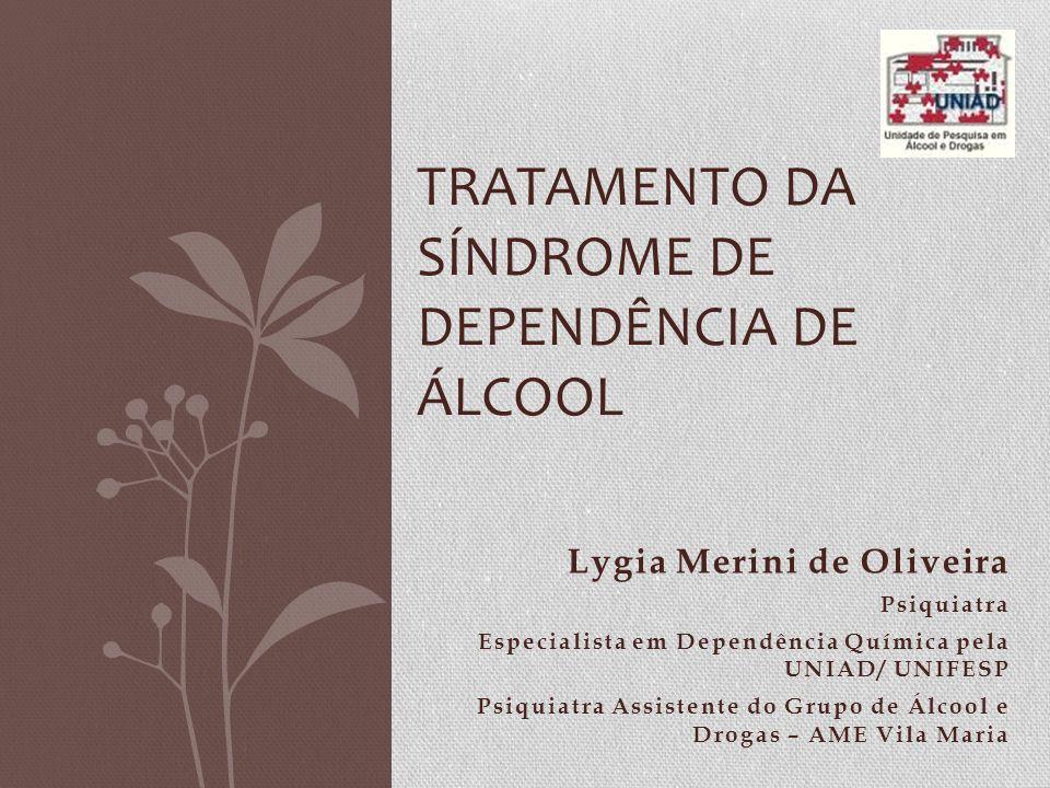 Lygia Merini de Oliveira Psiquiatra Especialista em Dependência Química pela UNIAD/ UNIFESP Psiquiatra Assistente do Grupo de Álcool e Drogas – AME Vi
