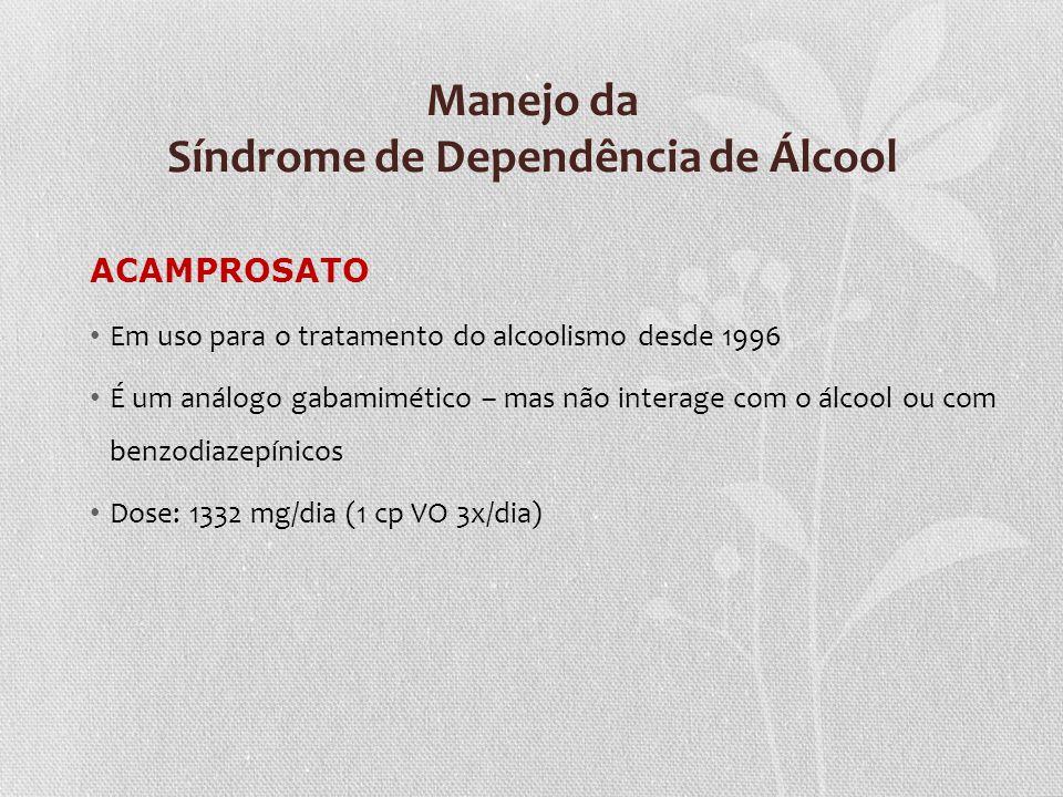 Manejo da Síndrome de Dependência de Álcool ACAMPROSATO Em uso para o tratamento do alcoolismo desde 1996 É um análogo gabamimético – mas não interage