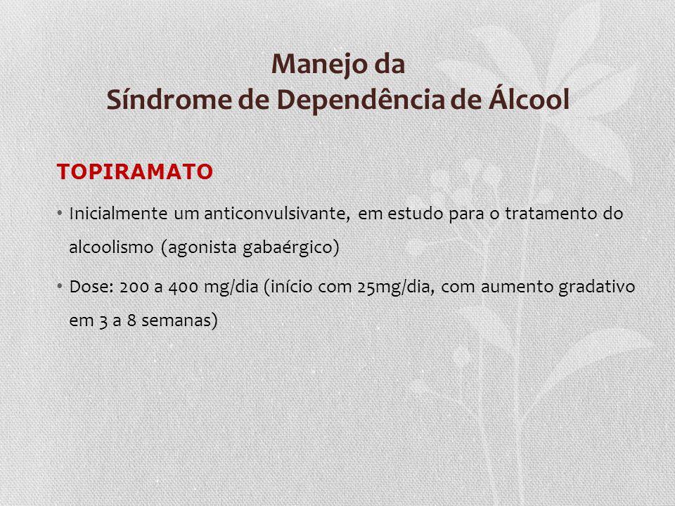 Manejo da Síndrome de Dependência de Álcool TOPIRAMATO Inicialmente um anticonvulsivante, em estudo para o tratamento do alcoolismo (agonista gabaérgi