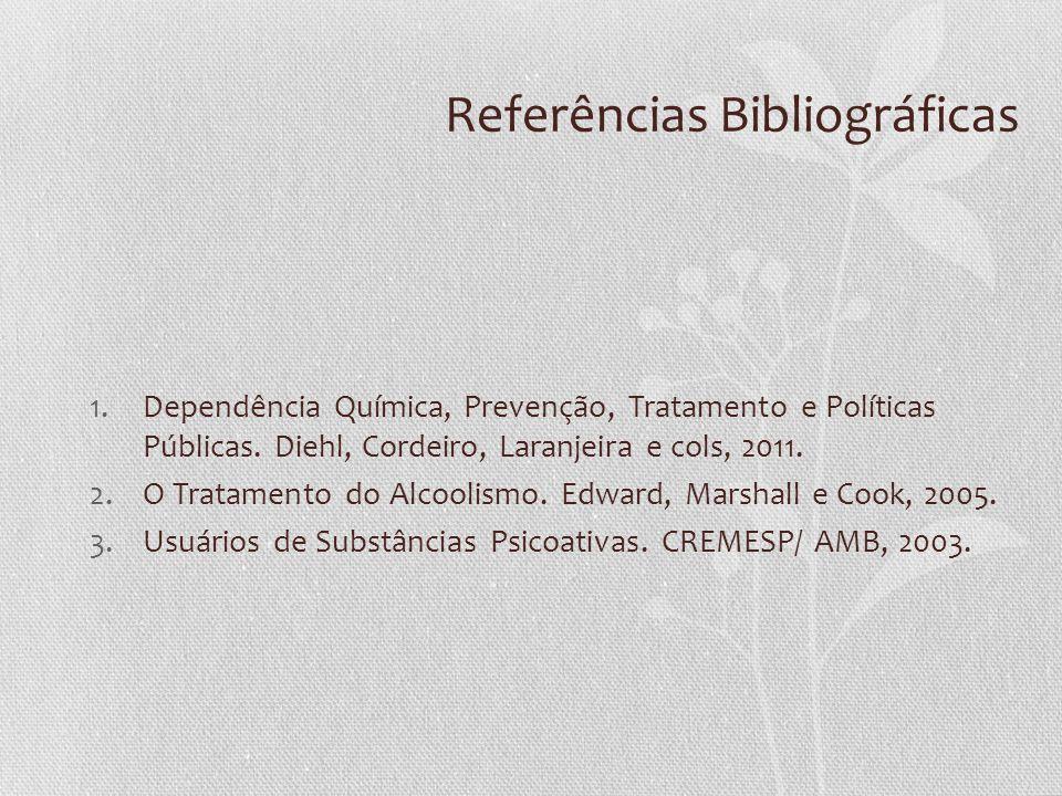 Referências Bibliográficas 1.Dependência Química, Prevenção, Tratamento e Políticas Públicas. Diehl, Cordeiro, Laranjeira e cols, 2011. 2.O Tratamento