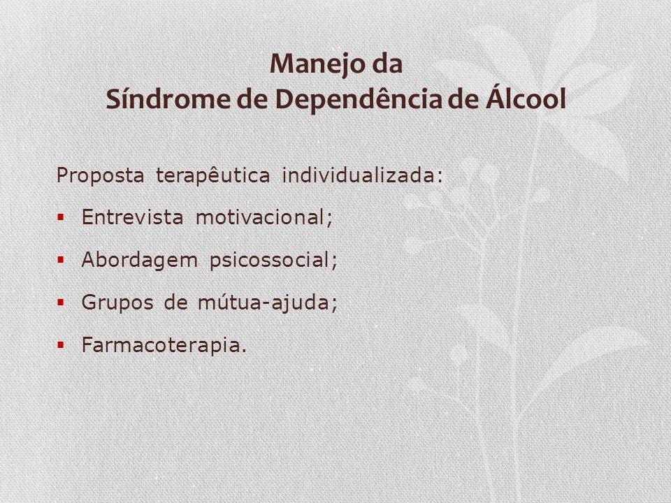 Manejo da Síndrome de Dependência de Álcool Proposta terapêutica individualizada: Entrevista motivacional; Abordagem psicossocial; Grupos de mútua-aju