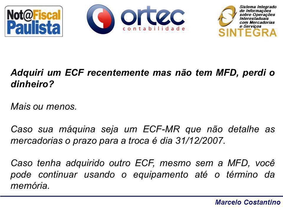 Marcelo Costantino Adquiri um ECF recentemente mas não tem MFD, perdi o dinheiro? Mais ou menos. Caso sua máquina seja um ECF-MR que não detalhe as me