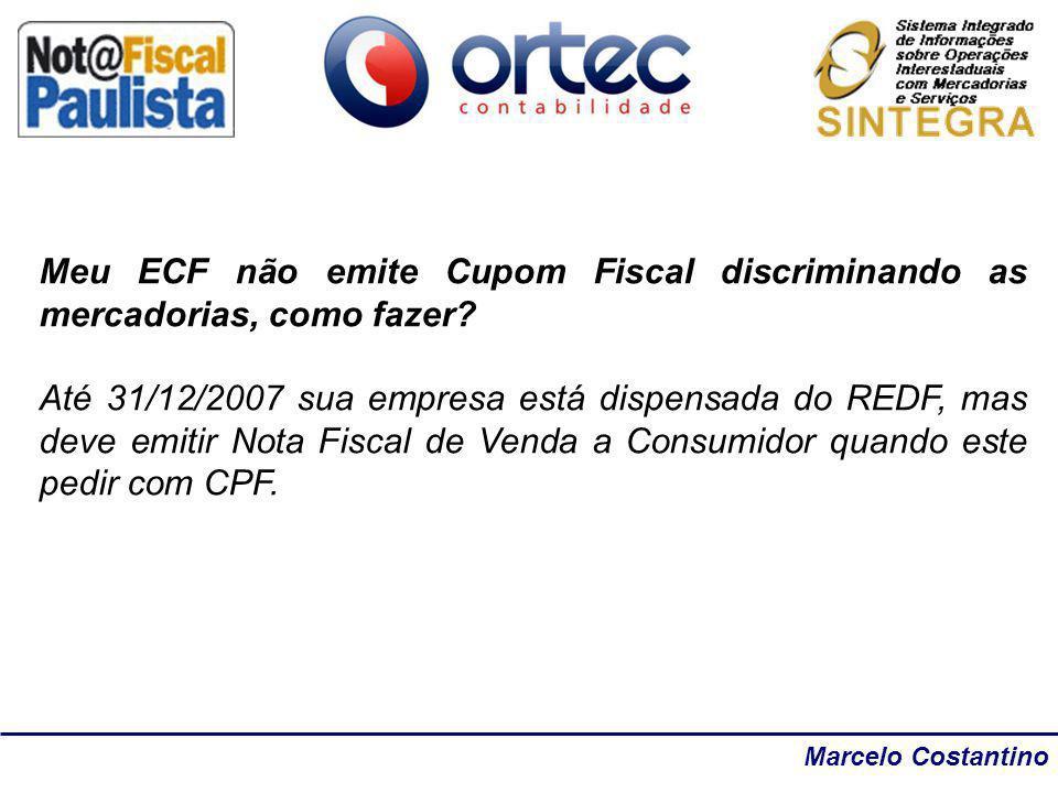 Marcelo Costantino Meu ECF não emite Cupom Fiscal discriminando as mercadorias, como fazer? Até 31/12/2007 sua empresa está dispensada do REDF, mas de