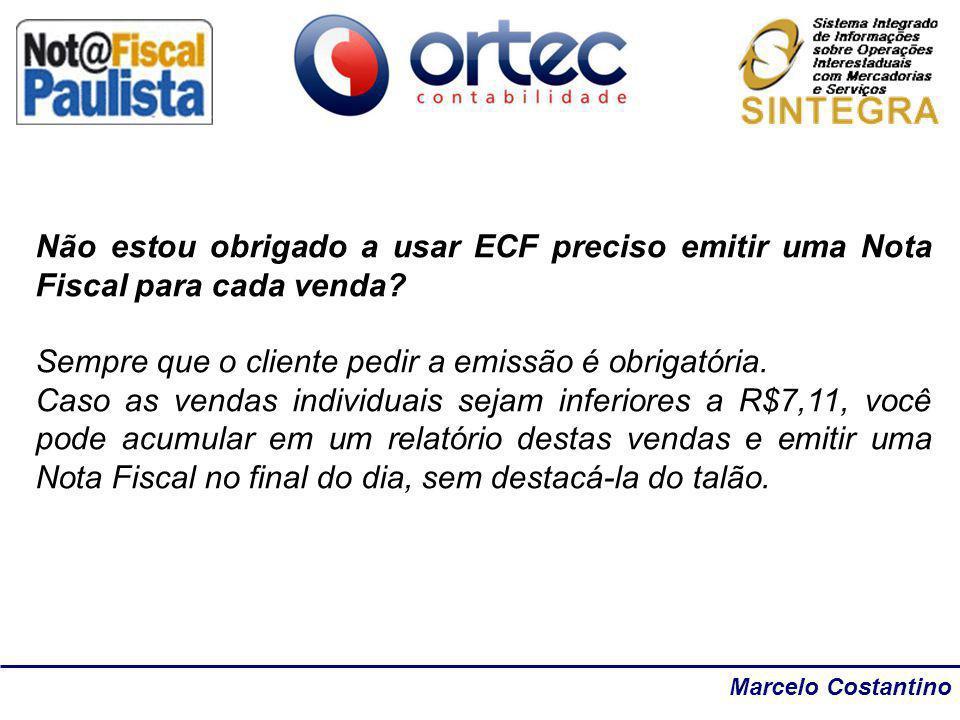 Marcelo Costantino Não estou obrigado a usar ECF preciso emitir uma Nota Fiscal para cada venda? Sempre que o cliente pedir a emissão é obrigatória. C