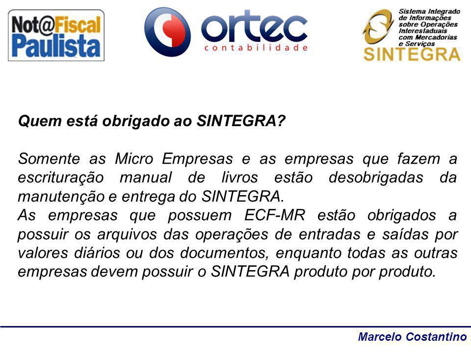 Marcelo Costantino Quem está obrigado ao SINTEGRA? Somente as Micro Empresas e as empresas que fazem a escrituração manual de livros estão desobrigada
