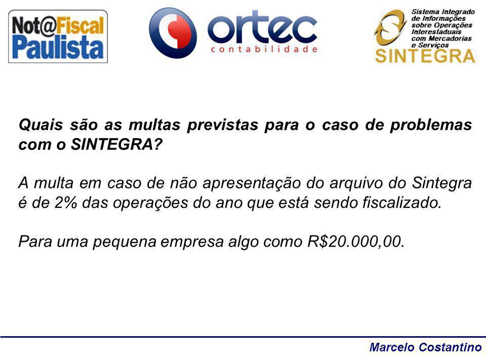 Marcelo Costantino Quais são as multas previstas para o caso de problemas com o SINTEGRA? A multa em caso de não apresentação do arquivo do Sintegra é