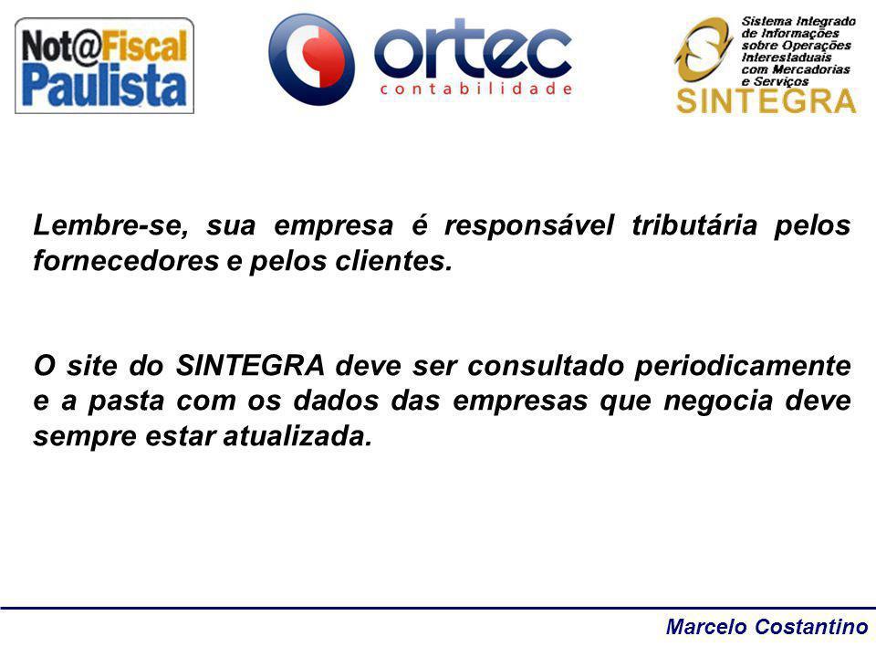 Marcelo Costantino Lembre-se, sua empresa é responsável tributária pelos fornecedores e pelos clientes. O site do SINTEGRA deve ser consultado periodi