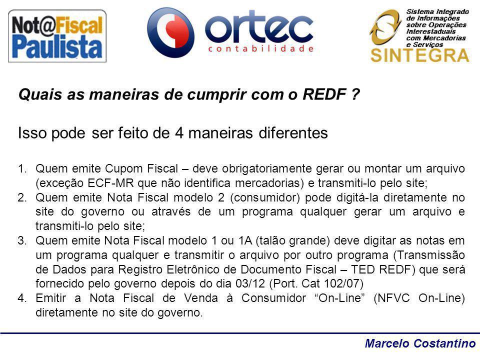 Marcelo Costantino Quais as maneiras de cumprir com o REDF ? Isso pode ser feito de 4 maneiras diferentes 1.Quem emite Cupom Fiscal – deve obrigatoria