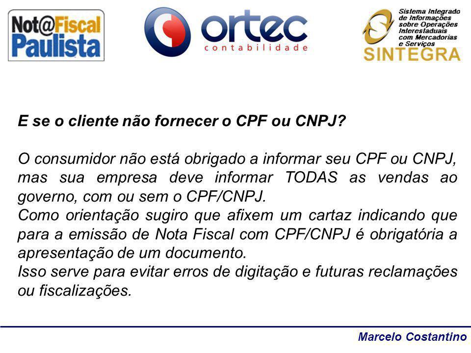 Marcelo Costantino E se o cliente não fornecer o CPF ou CNPJ? O consumidor não está obrigado a informar seu CPF ou CNPJ, mas sua empresa deve informar