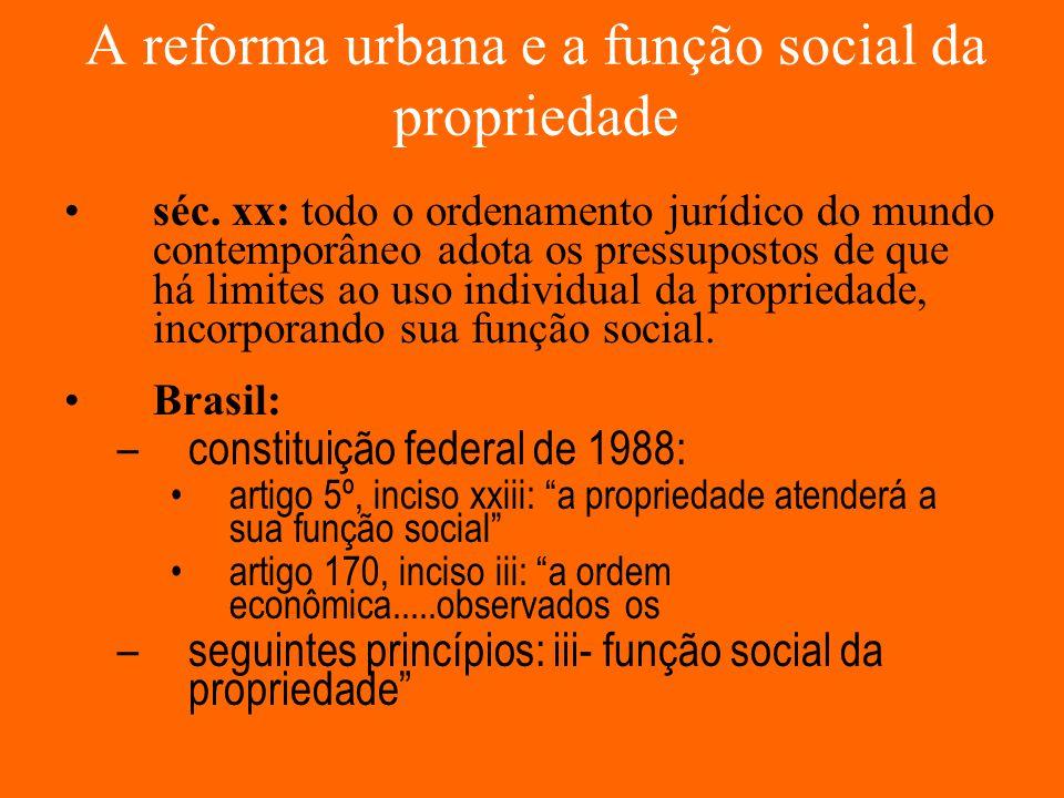 A reforma urbana e a função social da propriedade séc. xx: todo o ordenamento jurídico do mundo contemporâneo adota os pressupostos de que há limites