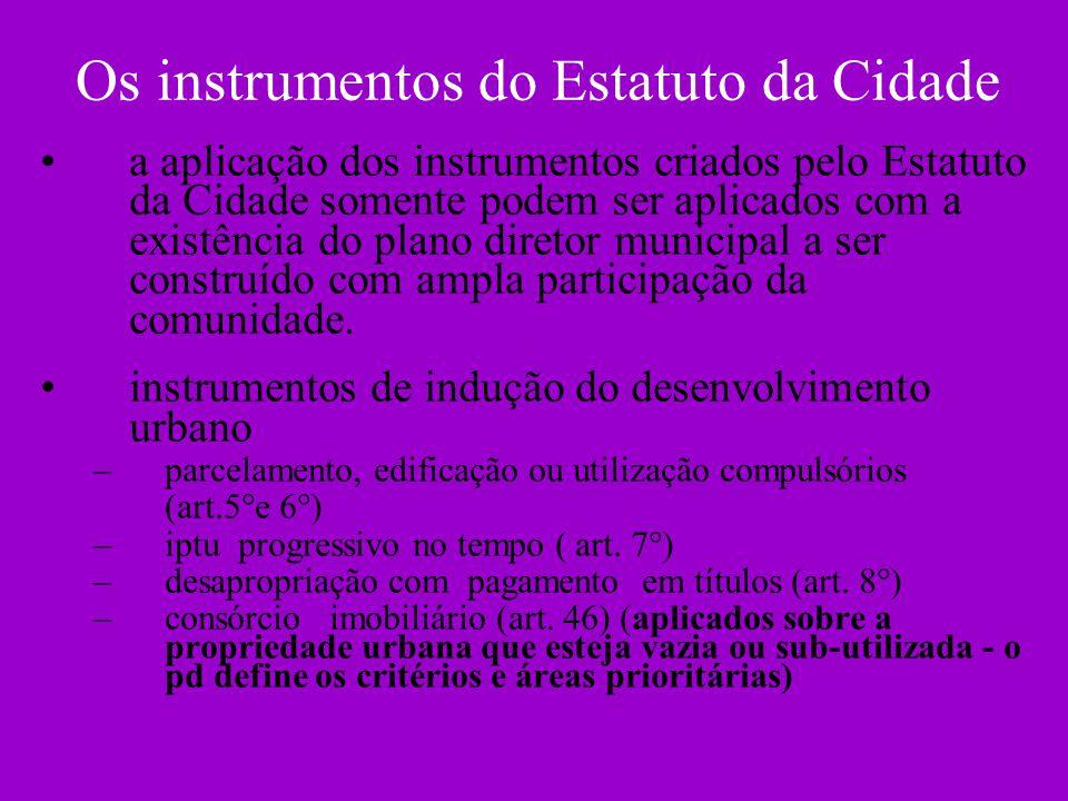 Os instrumentos do Estatuto da Cidade a aplicação dos instrumentos criados pelo Estatuto da Cidade somente podem ser aplicados com a existência do pla