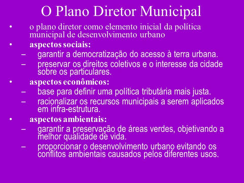 O Plano Diretor Municipal o plano diretor como elemento inicial da política municipal de desenvolvimento urbano aspectos sociais: –garantir a democrat