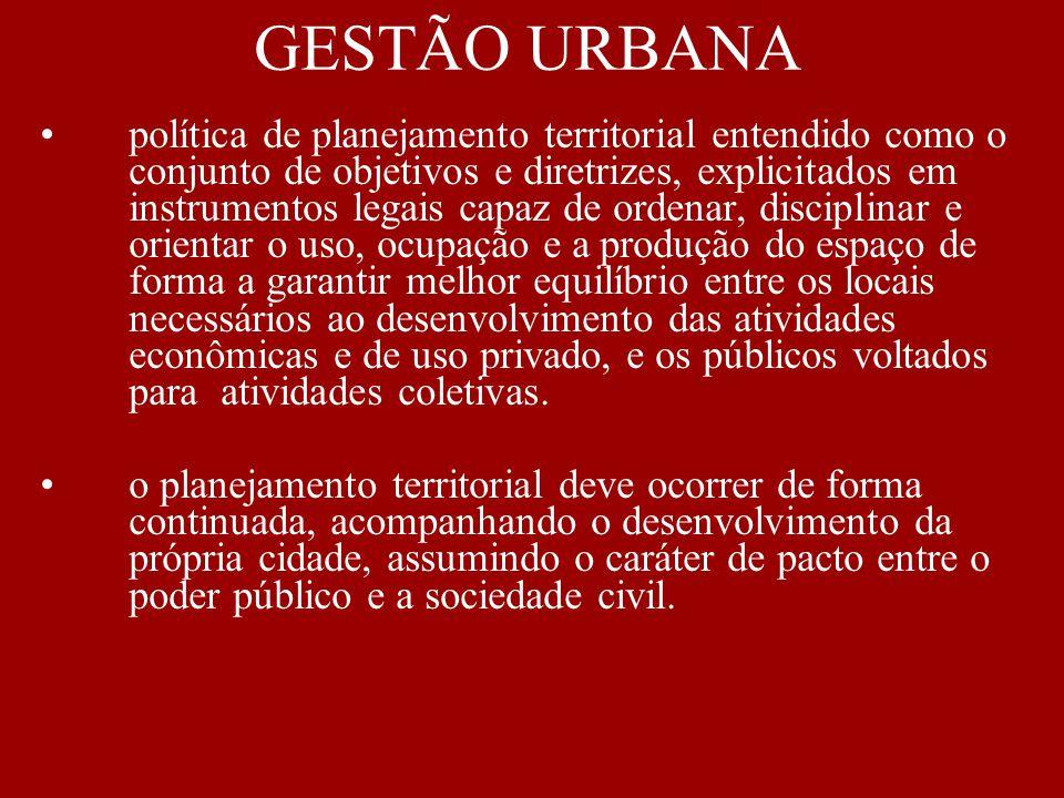 GESTÃO URBANA política de planejamento territorial entendido como o conjunto de objetivos e diretrizes, explicitados em instrumentos legais capaz de o