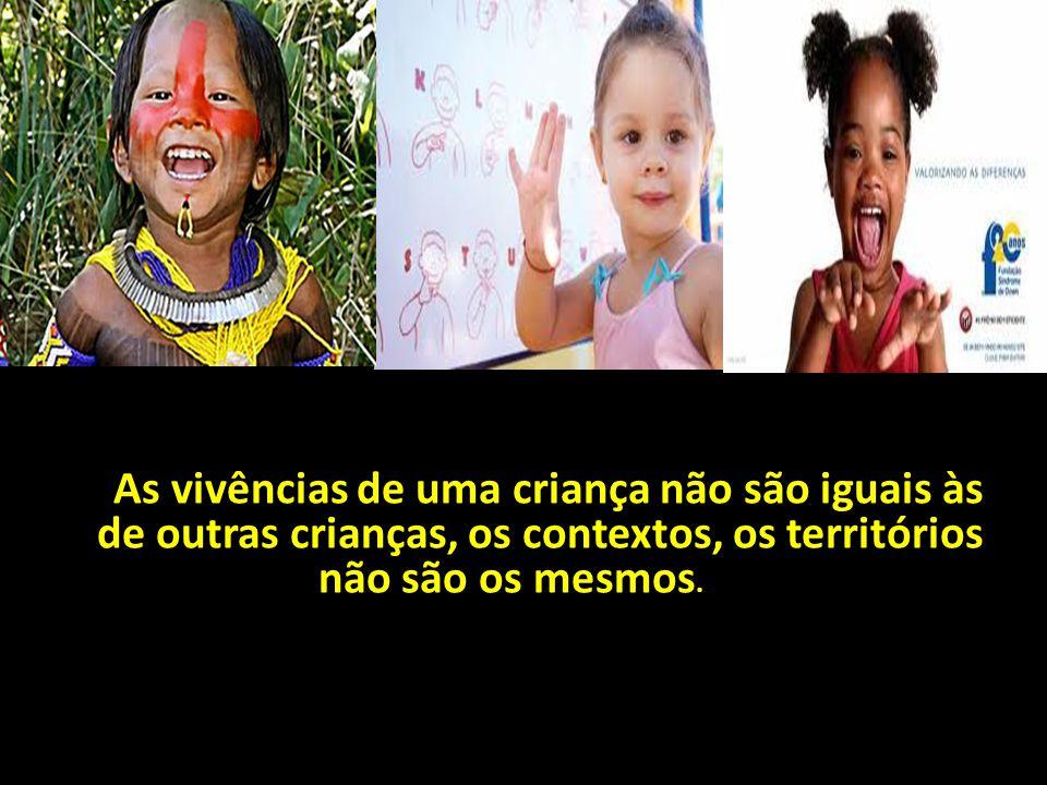 A As vivências de uma criança não são iguais às de outras crianças, os contextos, os territórios não são os mesmos.e uma criança não são.