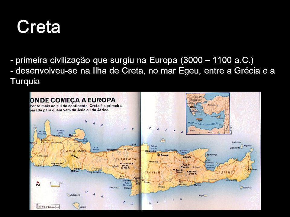 Creta - primeira civilização que surgiu na Europa (3000 – 1100 a.C.) - desenvolveu-se na Ilha de Creta, no mar Egeu, entre a Grécia e a Turquia