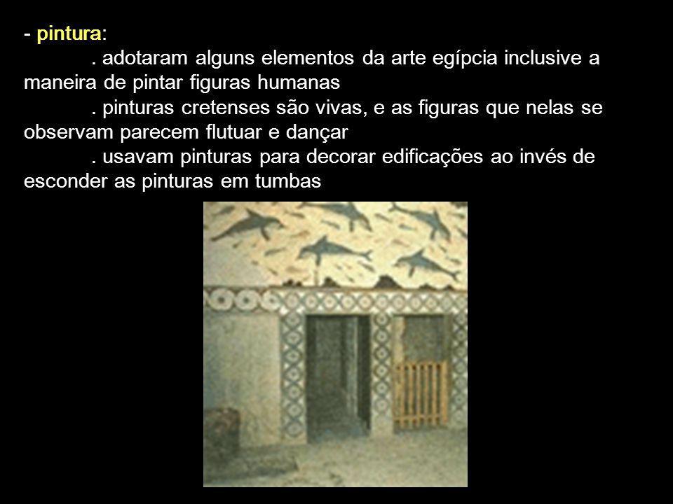 - pintura:. adotaram alguns elementos da arte egípcia inclusive a maneira de pintar figuras humanas. pinturas cretenses são vivas, e as figuras que ne