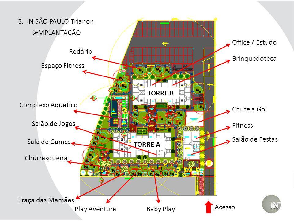3. IN SÃO PAULO Trianon IMPLANTAÇÃO Redário Espaço Fitness Complexo Aquático Churrasqueira Chute a Gol Fitness Salão de Festas Acesso Office / Estudo