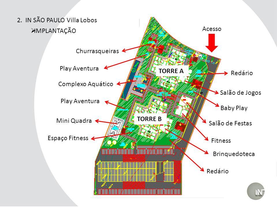 2. IN SÃO PAULO Villa Lobos IMPLANTAÇÃO Complexo Aquático Mini Quadra Churrasqueiras Redário Fitness Play Aventura Salão de Festas Baby Play Brinquedo