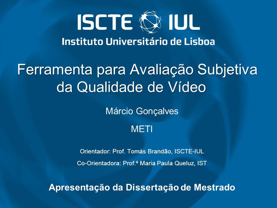 Ferramenta para Avaliação Subjetiva da Qualidade de Vídeo Ferramenta para Avaliação Subjetiva da Qualidade de Vídeo Márcio Gonçalves METI Orientador: