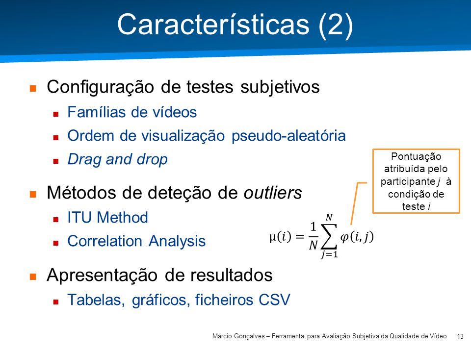 Academia ISCTE – Arquitectura de Computadores Características (2) Configuração de testes subjetivos Famílias de vídeos Ordem de visualização pseudo-al