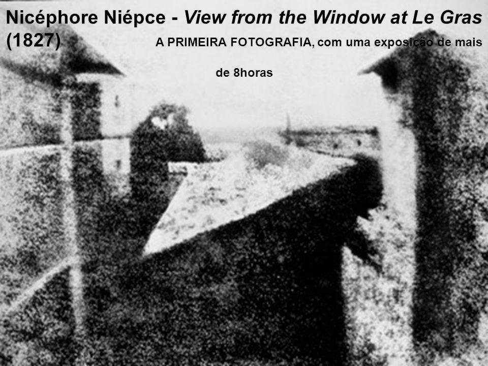 Nicéphore Niépce - View from the Window at Le Gras (1827) A PRIMEIRA FOTOGRAFIA, com uma exposição de mais de 8horas