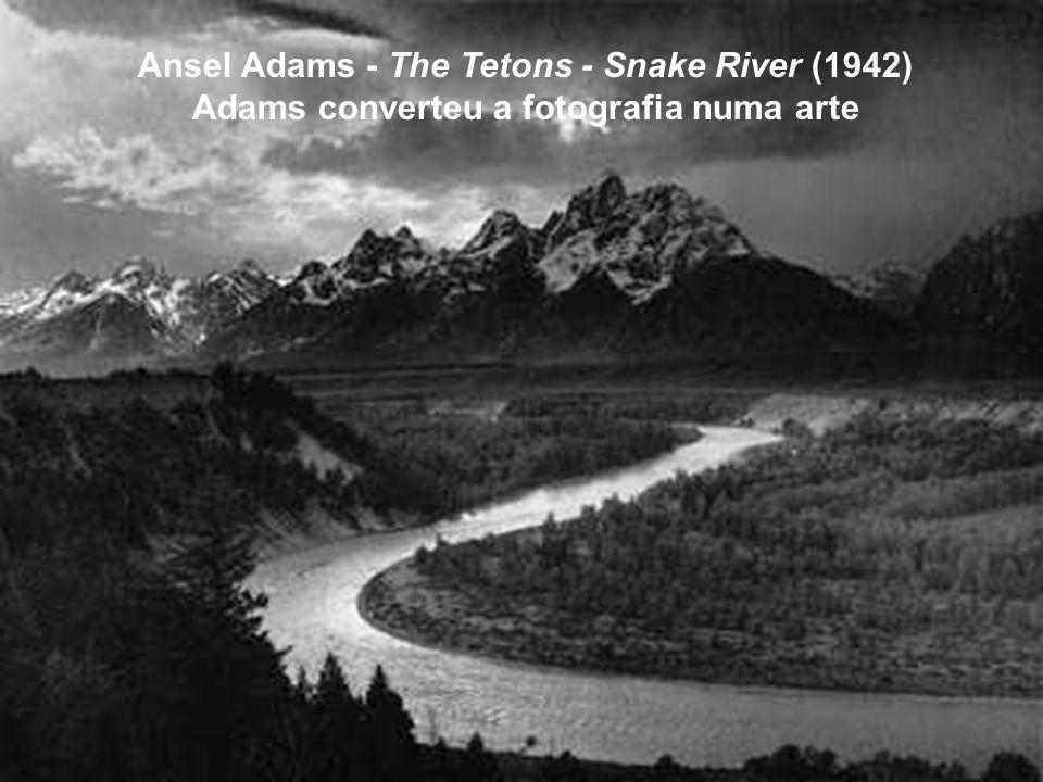Ansel Adams - The Tetons - Snake River (1942) Adams converteu a fotografia numa arte
