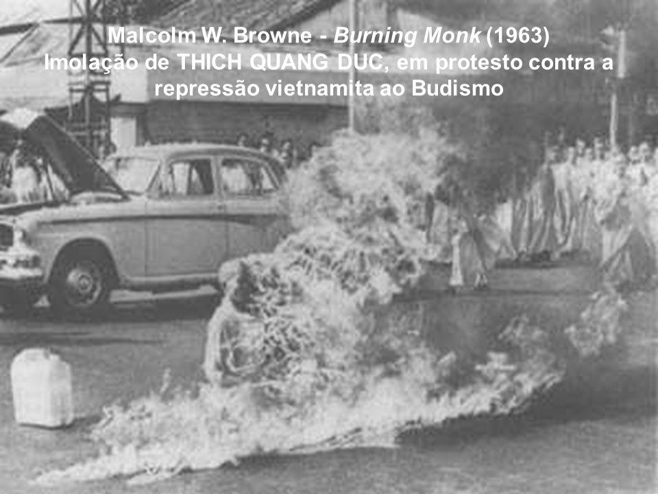 Malcolm W. Browne - Burning Monk (1963) Imolação de THICH QUANG DUC, em protesto contra a repressão vietnamita ao Budismo