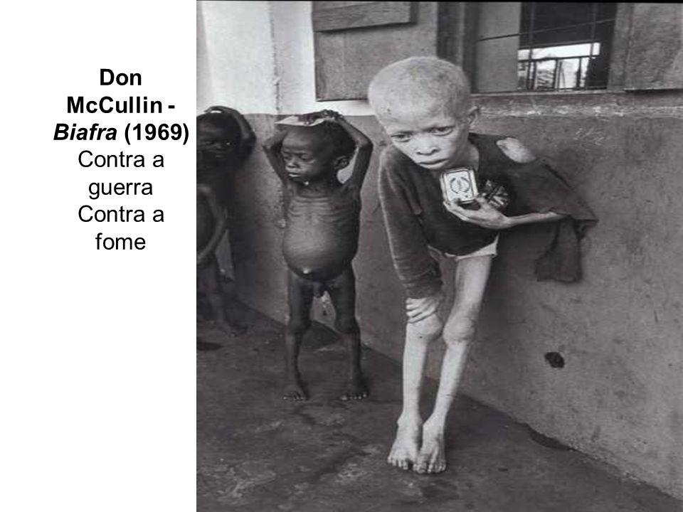 Don McCullin - Biafra (1969) Contra a guerra Contra a fome