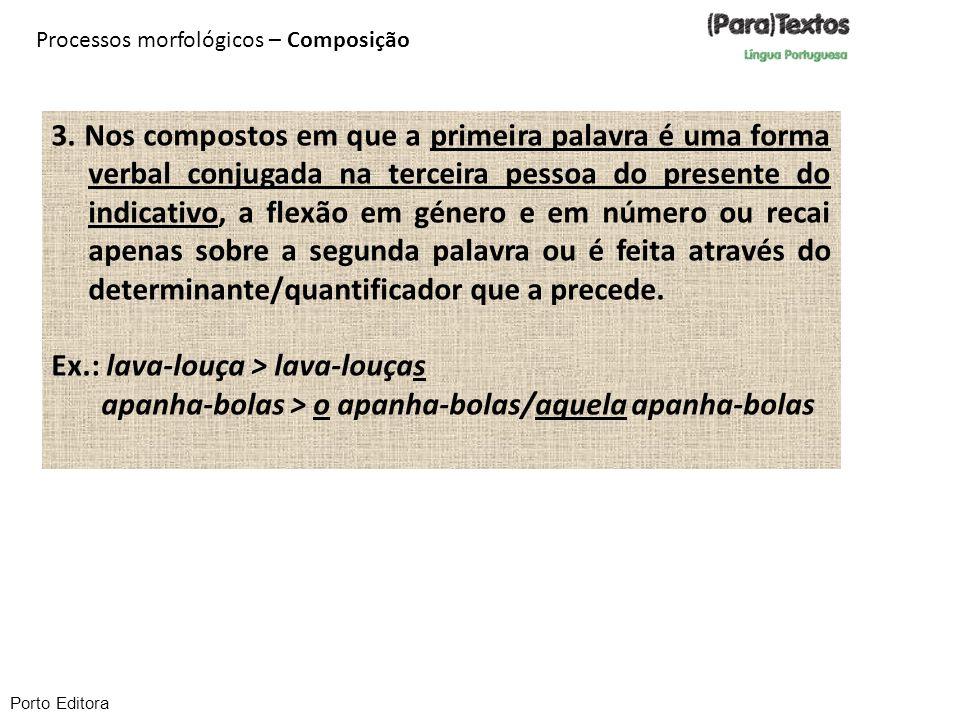 Porto Editora Processos morfológicos – Composição 3. Nos compostos em que a primeira palavra é uma forma verbal conjugada na terceira pessoa do presen