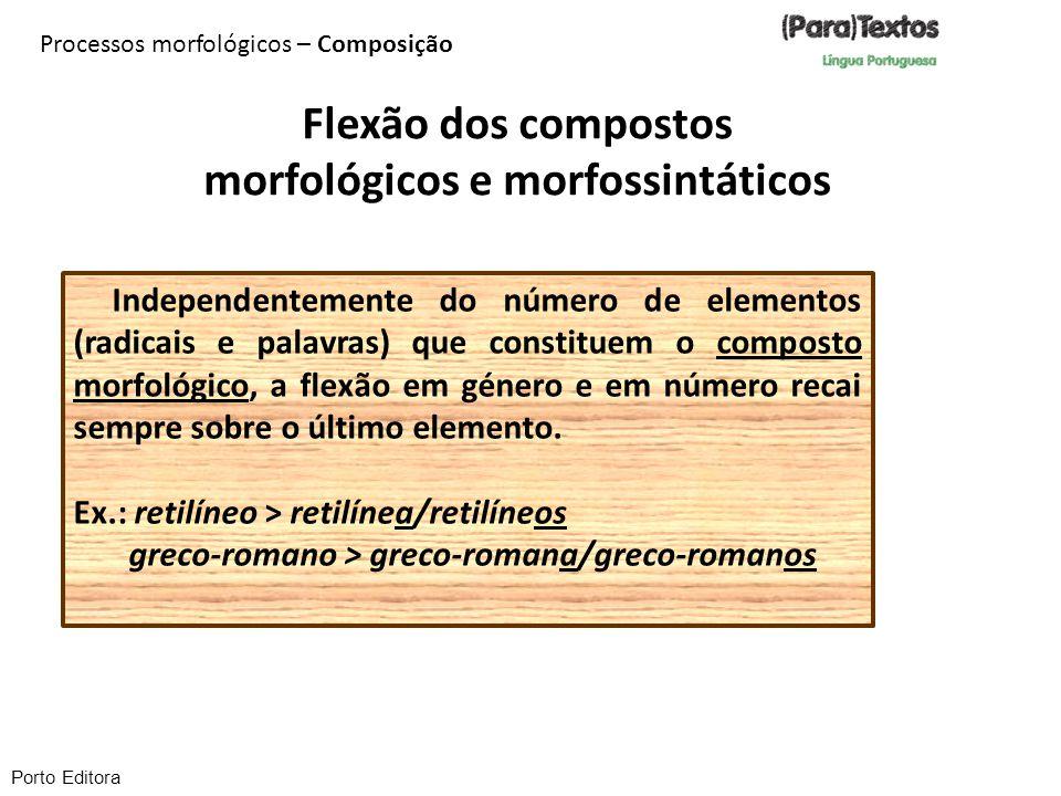 Porto Editora Independentemente do número de elementos (radicais e palavras) que constituem o composto morfológico, a flexão em género e em número rec