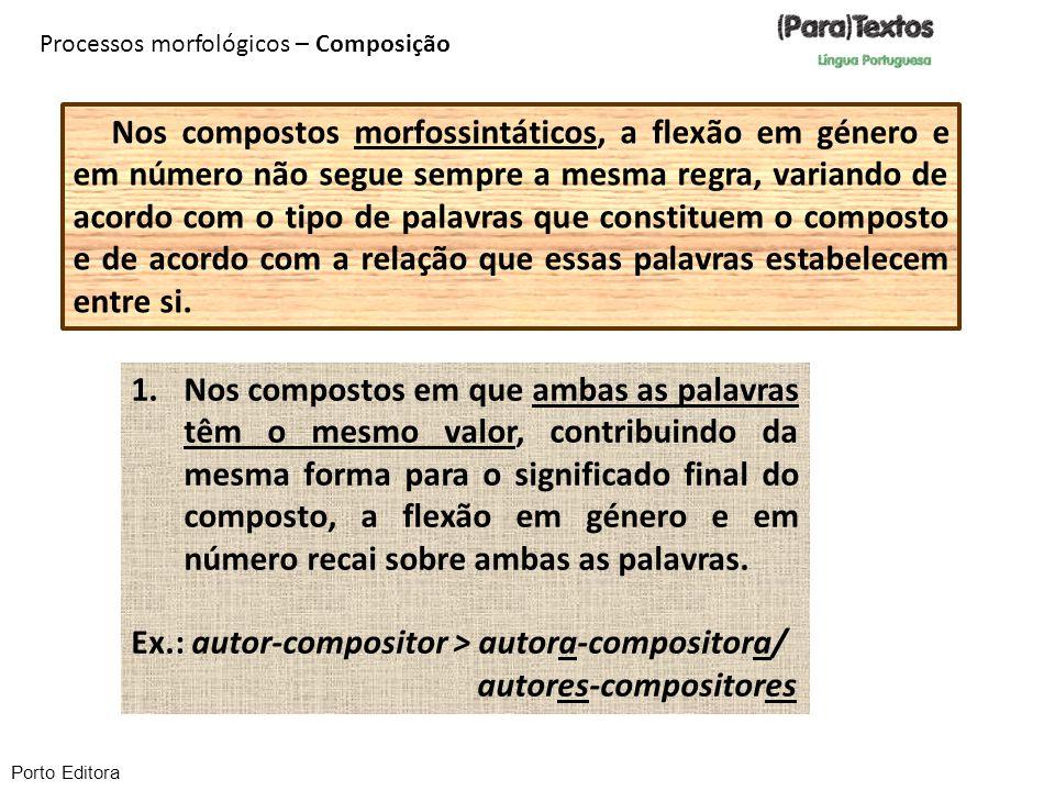 Porto Editora Nos compostos morfossintáticos, a flexão em género e em número não segue sempre a mesma regra, variando de acordo com o tipo de palavras