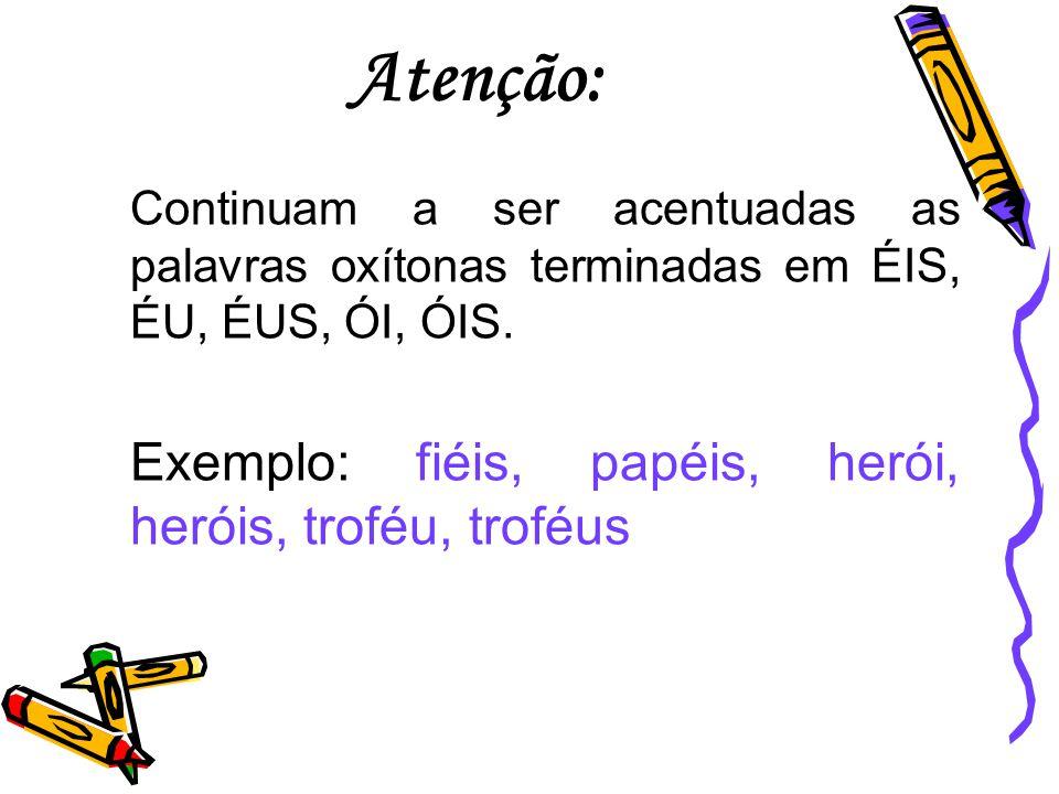 Nas palavras paroxítonas, não se usa mais o acento no I e no U tônicos quando vierem depois de um ditongo.