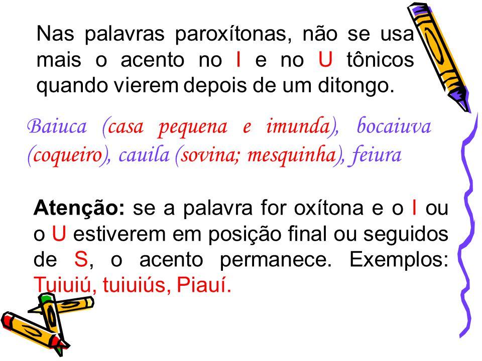 Não se usa mais o acento das palavras terminadas em ÊEM E ÔO(S).