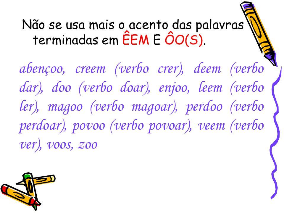 Não se usa mais o acento que diferenciava os pares PÁRA/PARA, PÉLA(S)/PELA(S), PÊLO(S)/PELO(S), PÓLO(S)/POLO(S) E PÊRA/PERA.