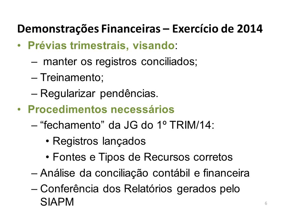 Demonstrações Financeiras – Exercício de 2014 Prévias trimestrais, visando: – manter os registros conciliados; –Treinamento; –Regularizar pendências.