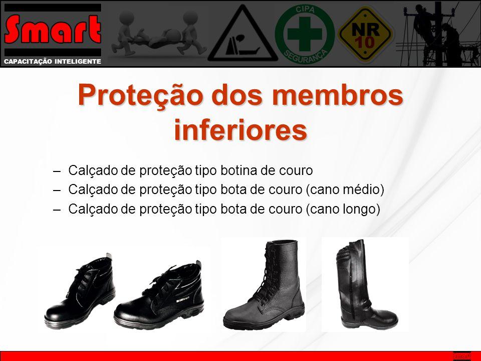 CAPACITAÇÃO INTELIGENTE Proteção dos membros inferiores –Calçado de proteção tipo botina de couro –Calçado de proteção tipo bota de couro (cano médio)